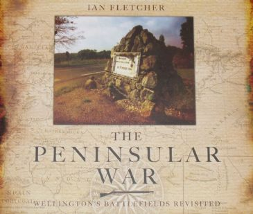 The Peninsular War - Wellington's Battlefields Revisited, by Ian Fletcher